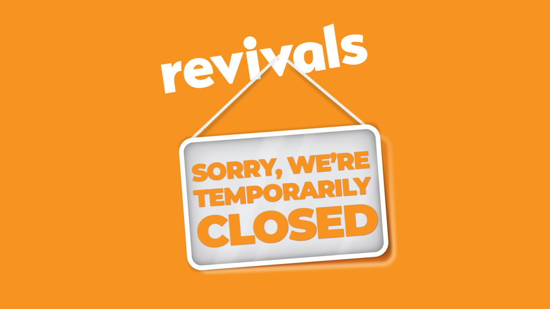 Revivals Temp Closure